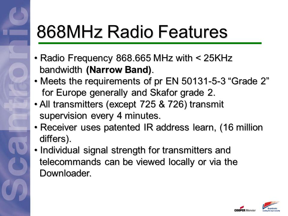 868MHz Radio Features Radio Frequency 868.665 MHz with < 25KHz