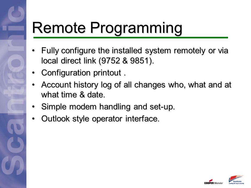 Remote Programming Fully configure the installed system remotely or via local direct link (9752 & 9851).