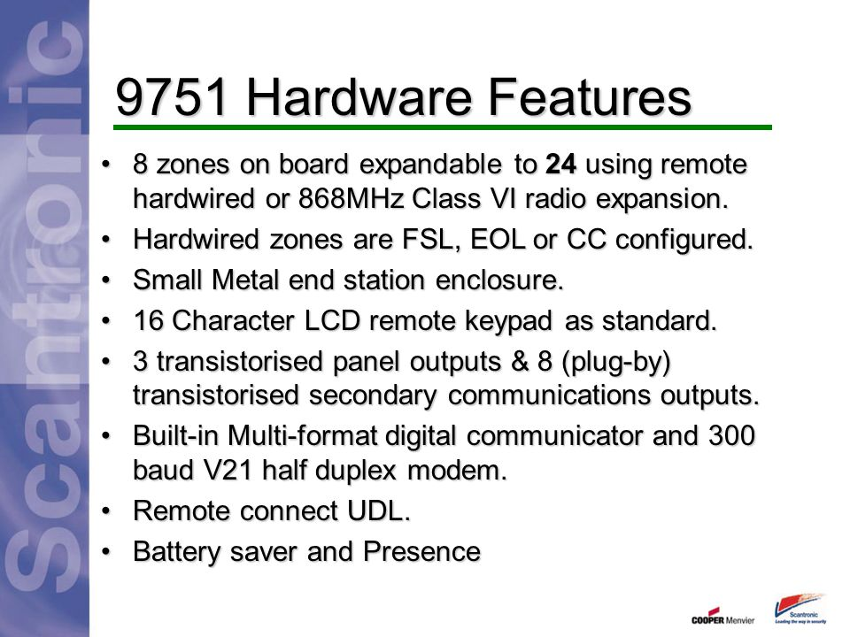 9751 Hardware Features 8 zones on board expandable to 24 using remote hardwired or 868MHz Class VI radio expansion.