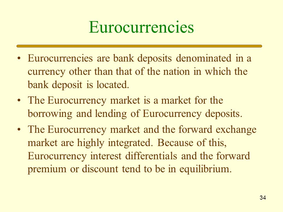 Eurocurrencies Eurocurrencies are bank deposits denominated in a currency other than that of the nation in which the bank deposit is located.