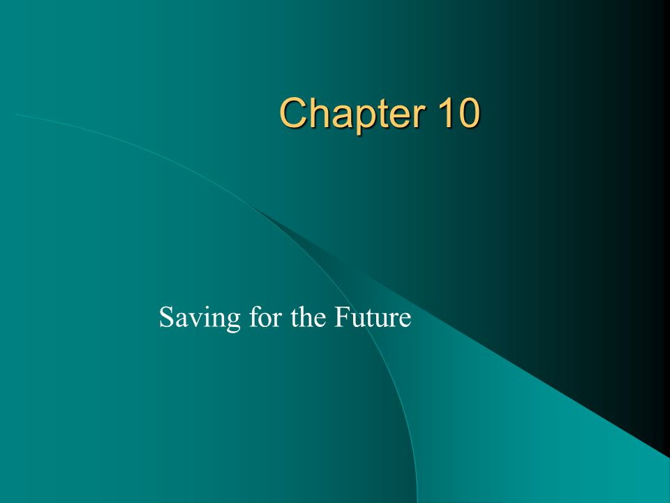 Chapter 10 Saving for the Future