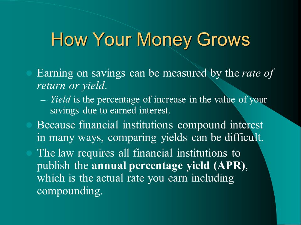 How Your Money Grows Earning on savings can be measured by the rate of return or yield.
