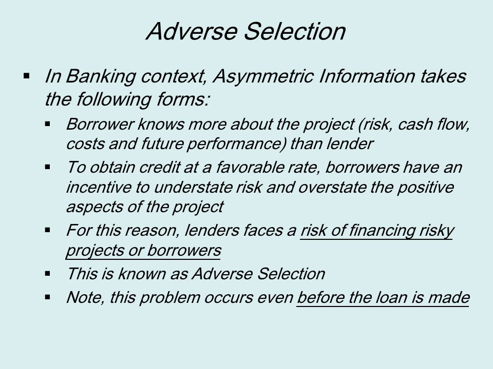 Adverse Selection In Banking context, Asymmetric Information takes the following forms: