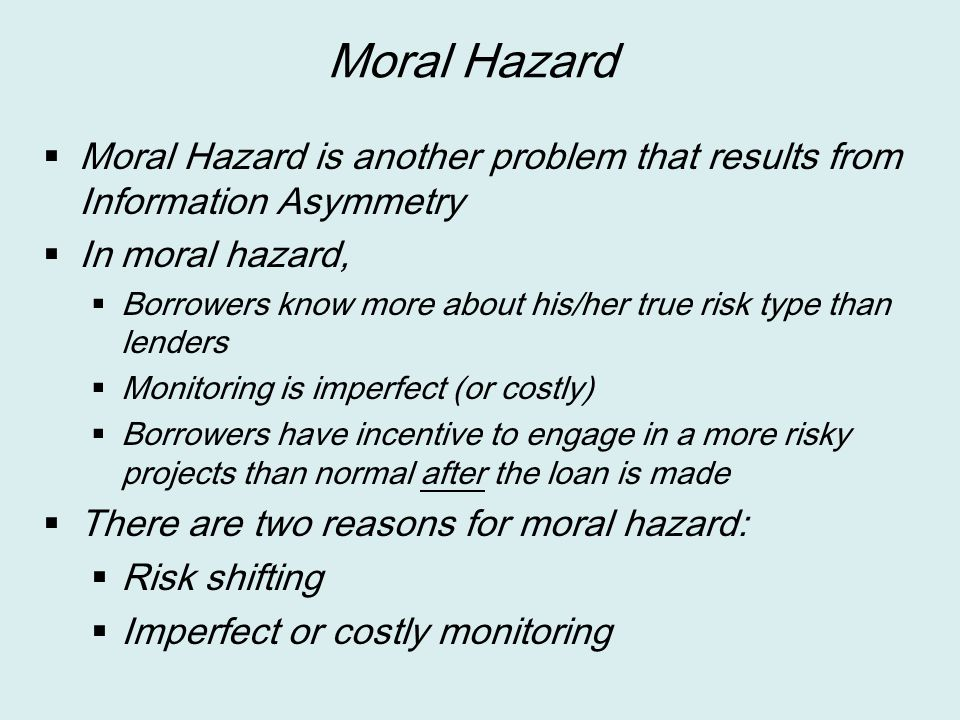 Moral Hazard Moral Hazard is another problem that results from Information Asymmetry. In moral hazard,
