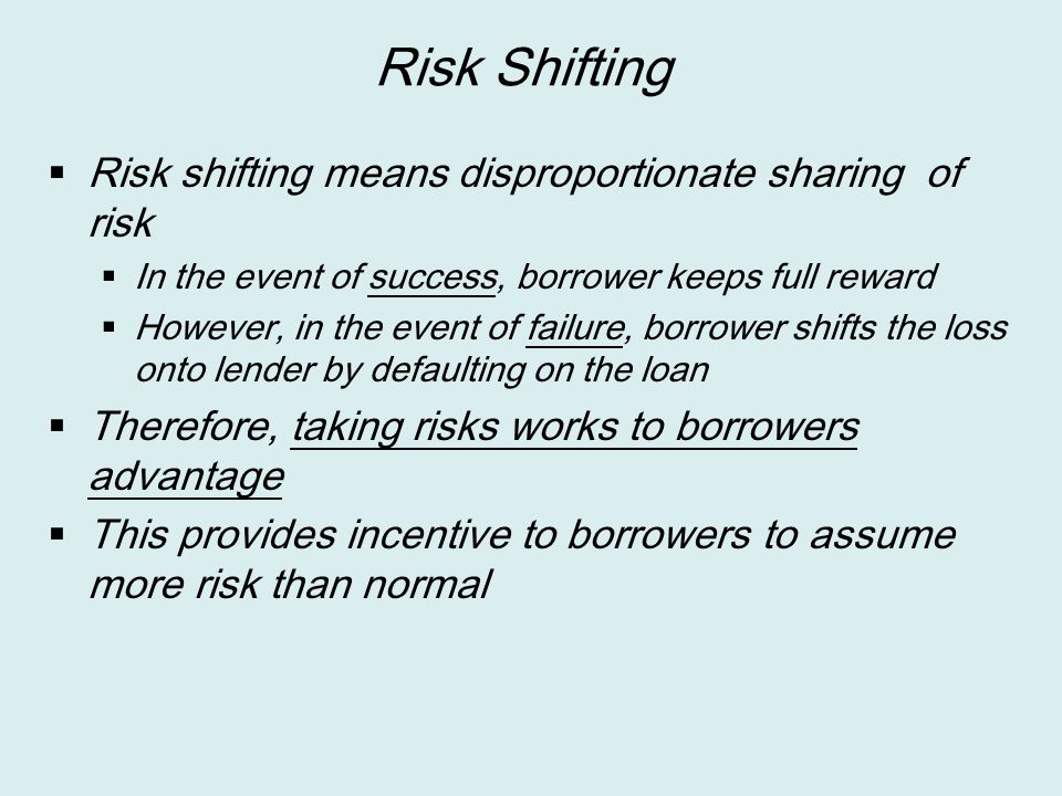 Risk Shifting Risk shifting means disproportionate sharing of risk