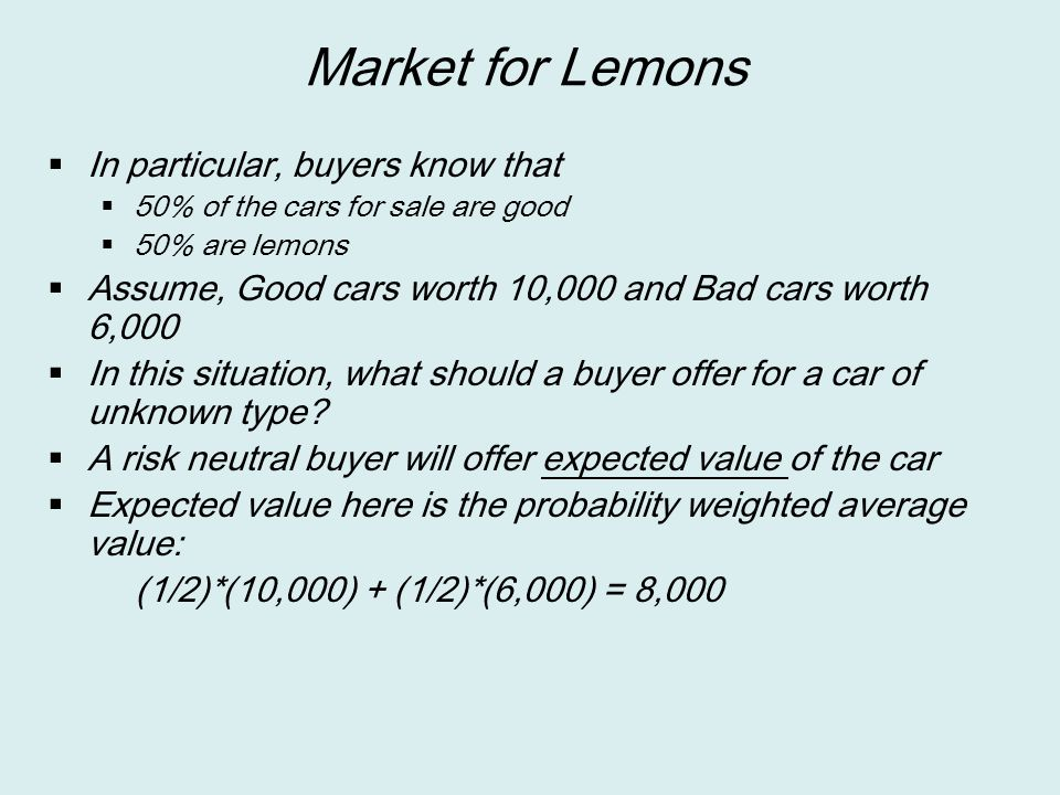 Market for Lemons In particular, buyers know that