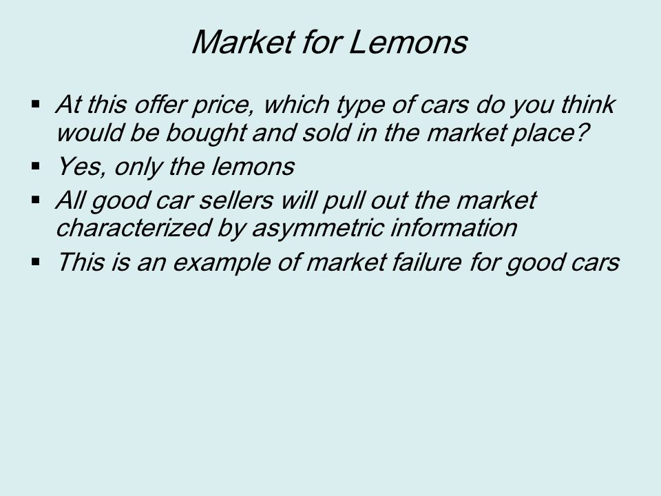 Market for Lemons At this offer price, which type of cars do you think would be bought and sold in the market place