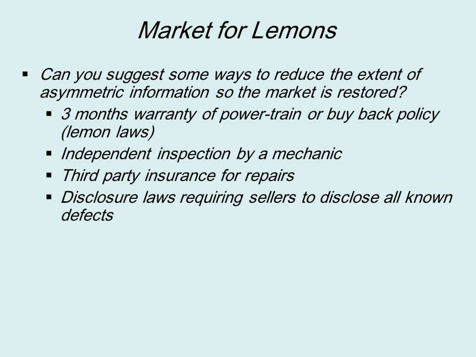 Market for Lemons Can you suggest some ways to reduce the extent of asymmetric information so the market is restored