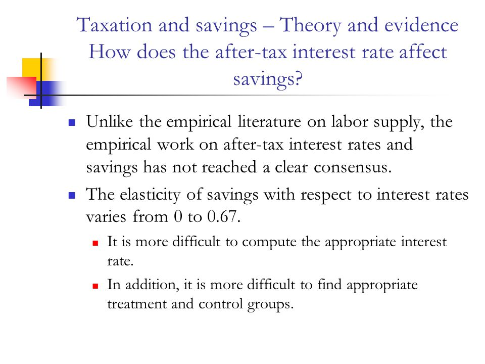 Taxation and savings – Theory and evidence How does the after-tax interest rate affect savings