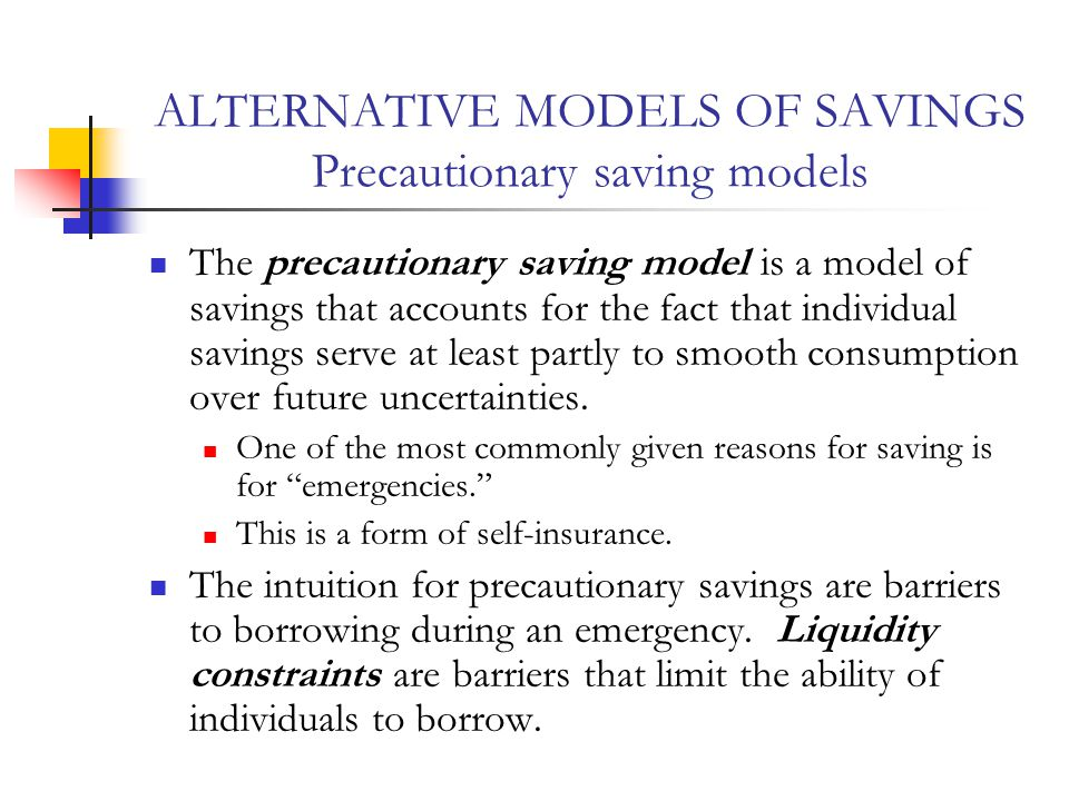 ALTERNATIVE MODELS OF SAVINGS Precautionary saving models