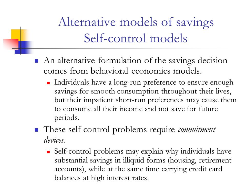 Alternative models of savings Self-control models