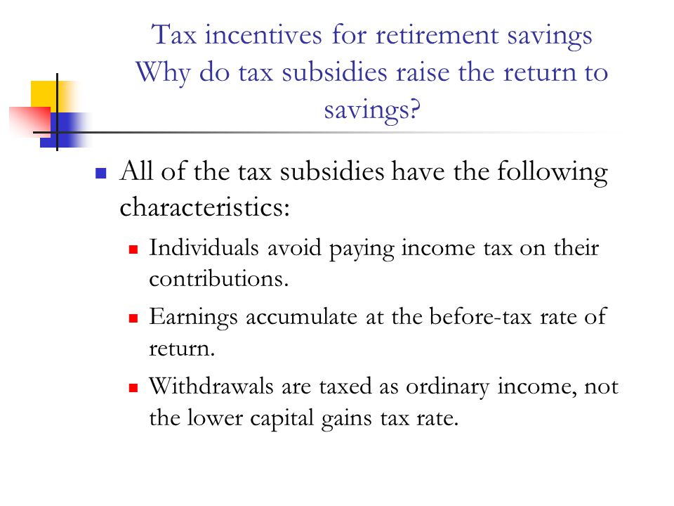 Tax incentives for retirement savings Why do tax subsidies raise the return to savings