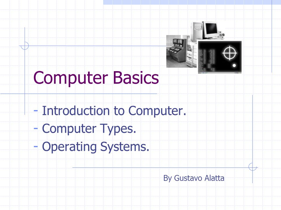 Computer Basics Introduction to Computer. Computer Types.