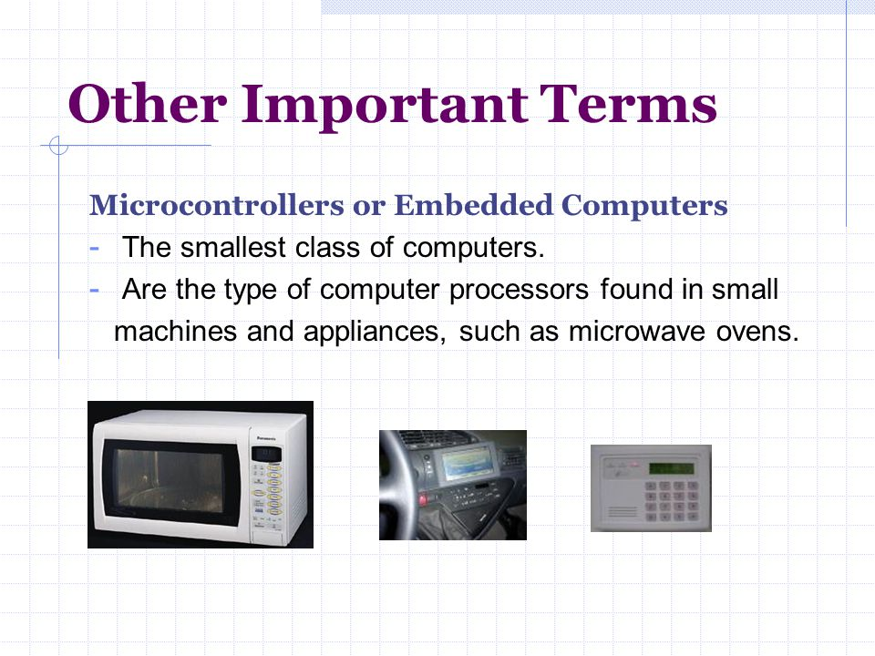 Other Important Terms Microcontrollers or Embedded Computers