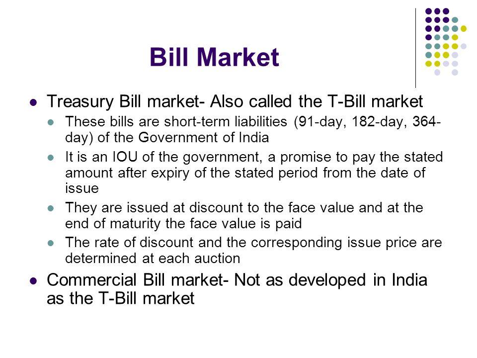 Bill Market Treasury Bill market- Also called the T-Bill market