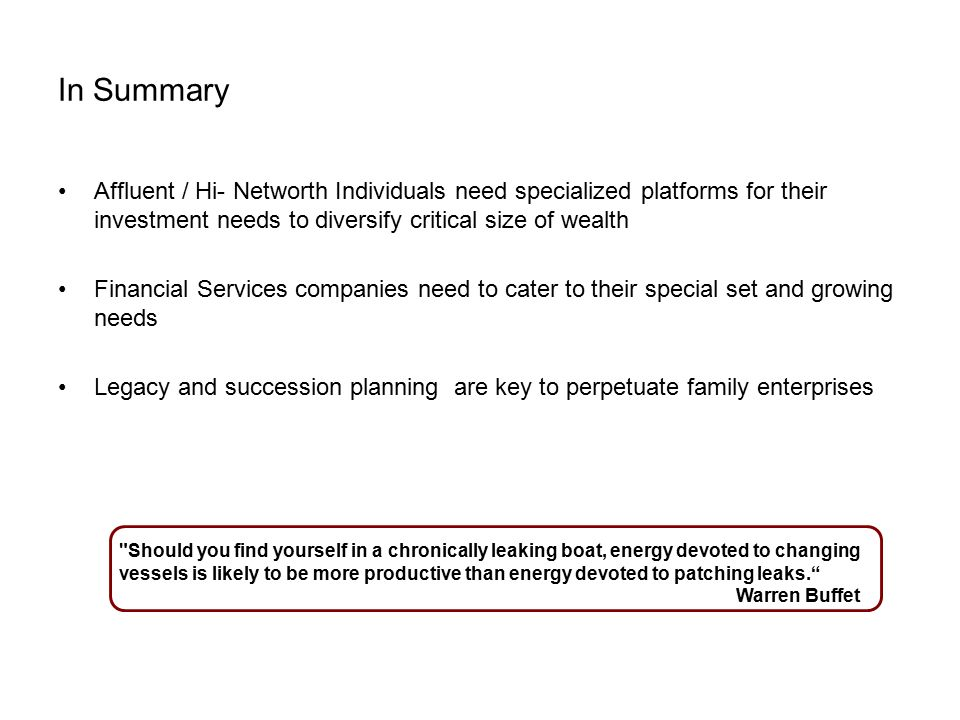 In Summary Affluent / Hi- Networth Individuals need specialized platforms for their investment needs to diversify critical size of wealth.