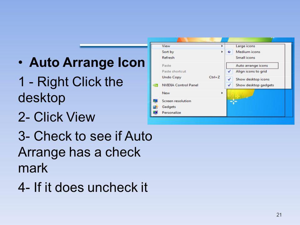 Auto Arrange Icon 1 - Right Click the desktop. 2- Click View. 3- Check to see if Auto Arrange has a check mark.