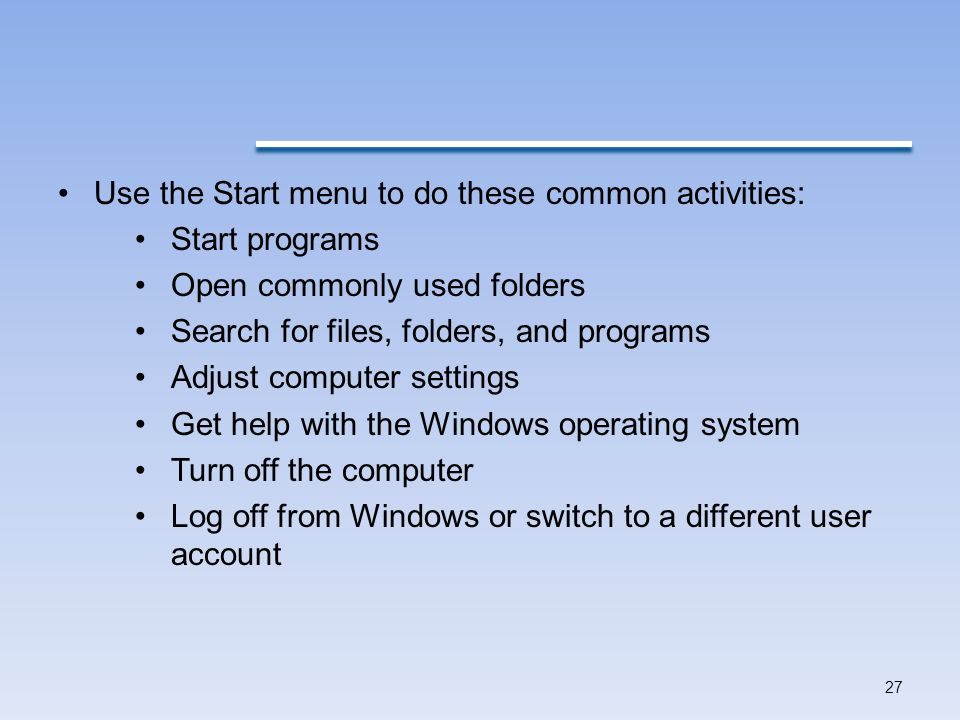 Use the Start menu to do these common activities: