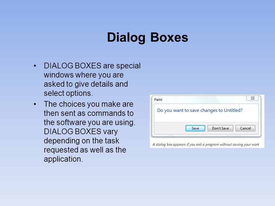 Dialog Boxes DIALOG BOXES are special windows where you are asked to give details and select options.