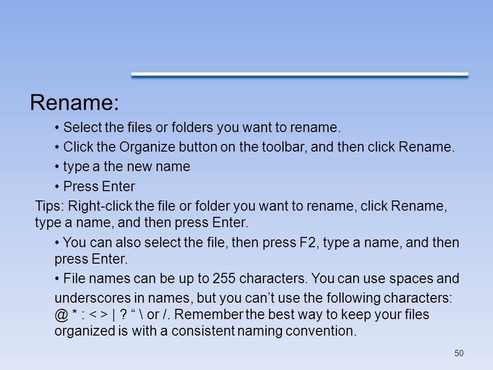 Rename: • Select the files or folders you want to rename.