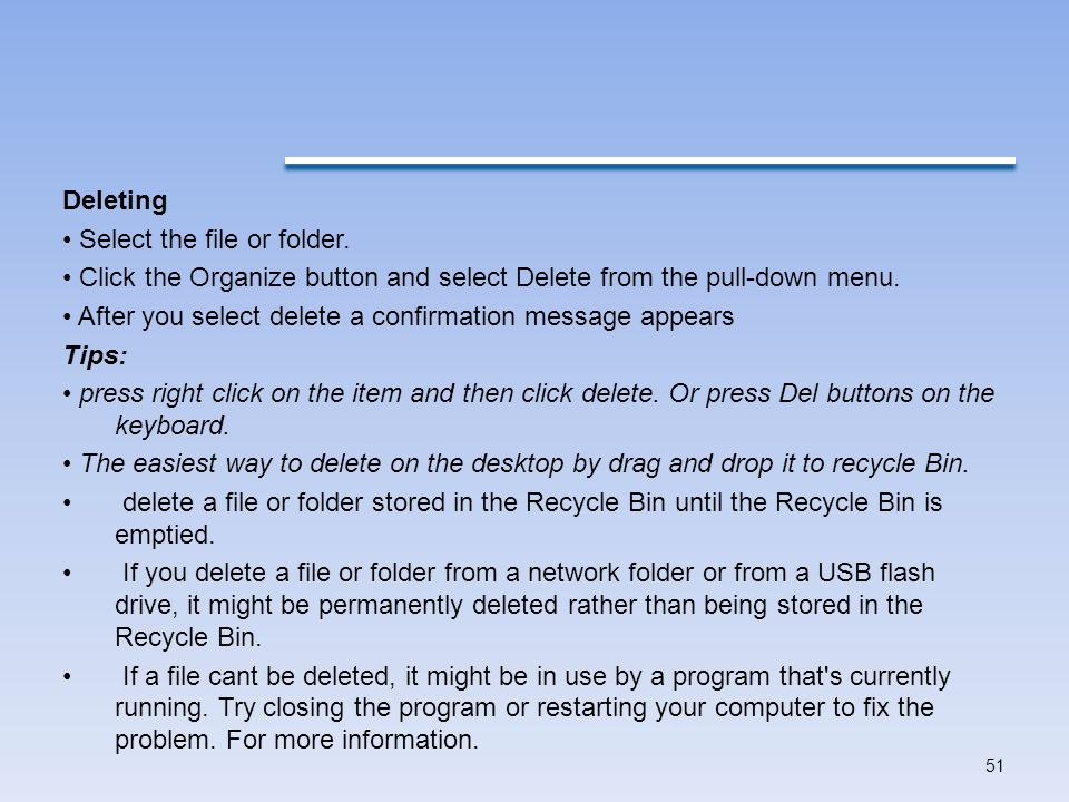 Deleting • Select the file or folder. • Click the Organize button and select Delete from the pull-down menu.
