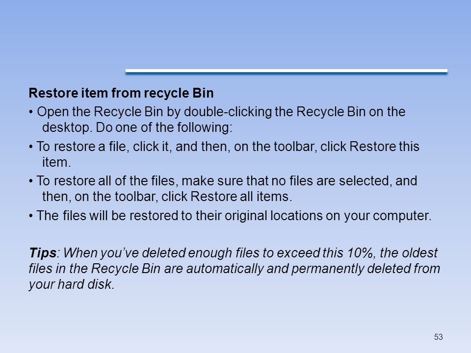 Restore item from recycle Bin • Open the Recycle Bin by double-clicking the Recycle Bin on the desktop.