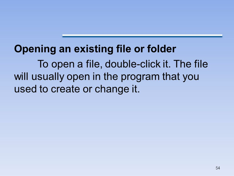Opening an existing file or folder To open a file, double-click it