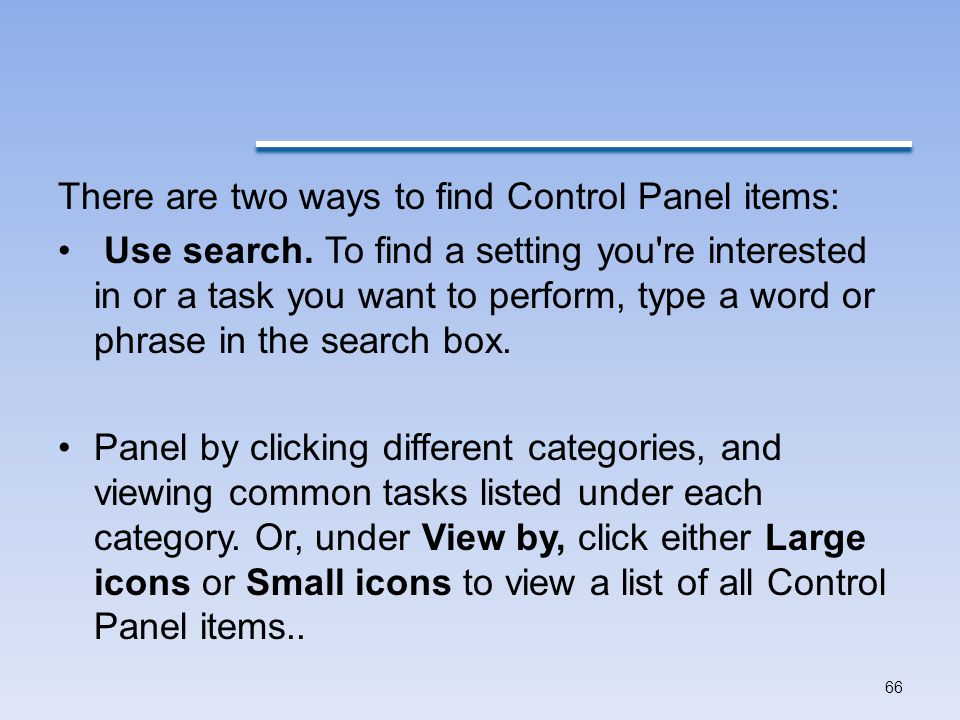 There are two ways to find Control Panel items: