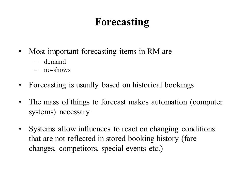 Forecasting Most important forecasting items in RM are
