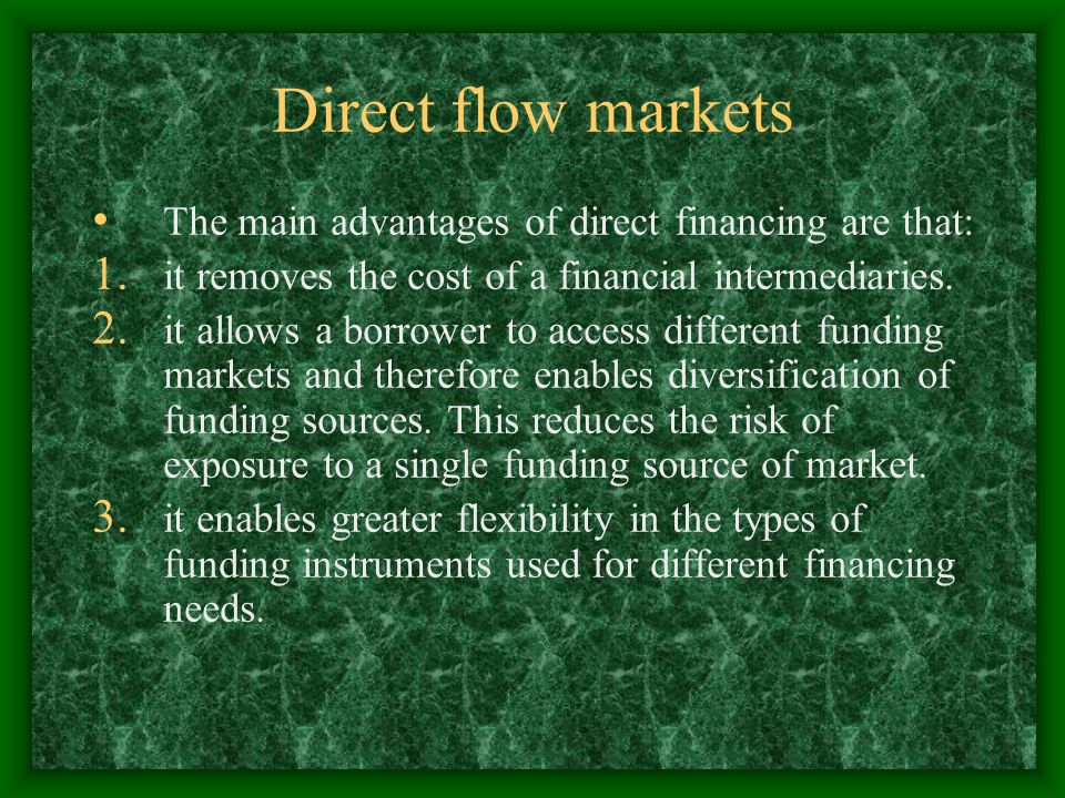 Direct flow markets The main advantages of direct financing are that: