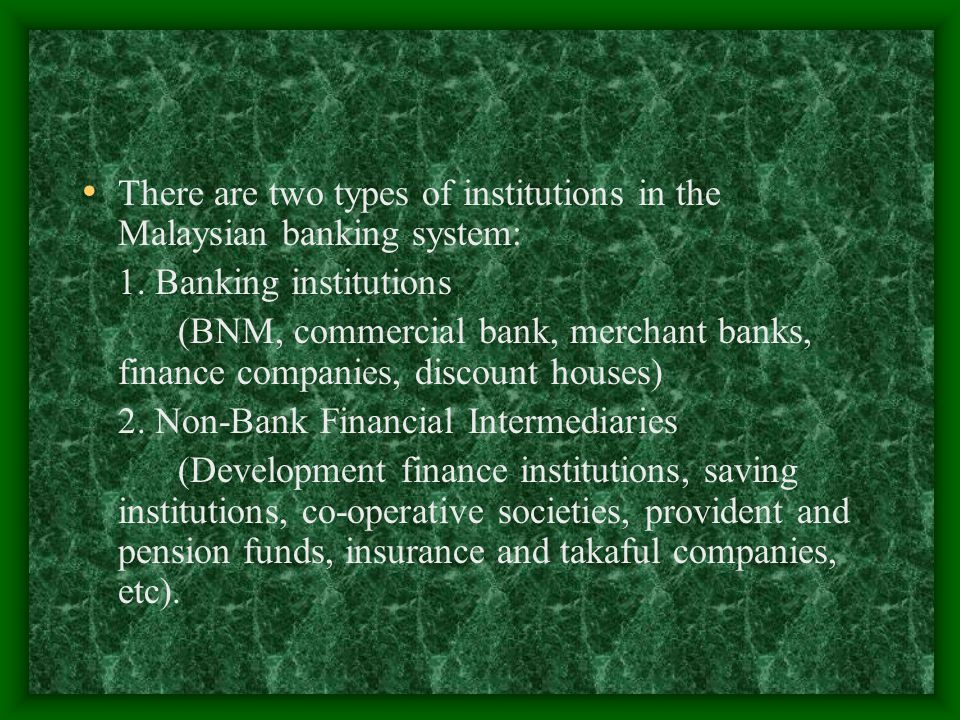There are two types of institutions in the Malaysian banking system: