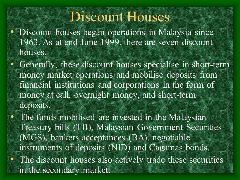 Discount Houses Discount houses began operations in Malaysia since 1963. As at end-June 1999, there are seven discount houses.