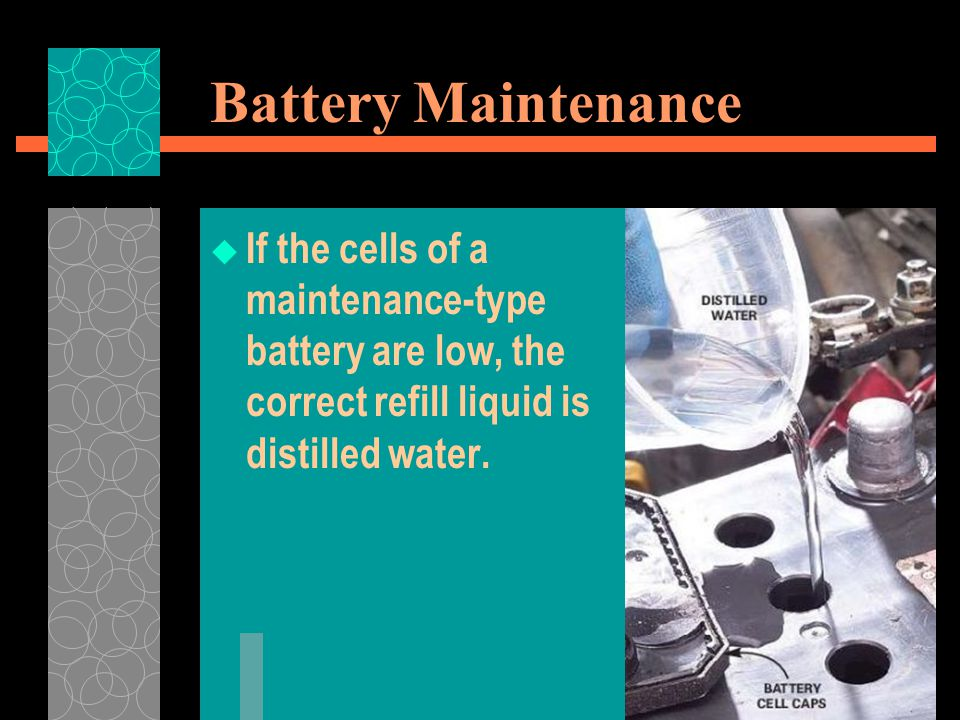 Battery Maintenance If the cells of a maintenance-type battery are low, the correct refill liquid is distilled water.