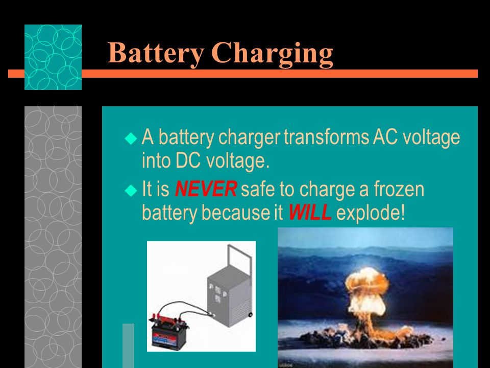 Battery Charging A battery charger transforms AC voltage into DC voltage.