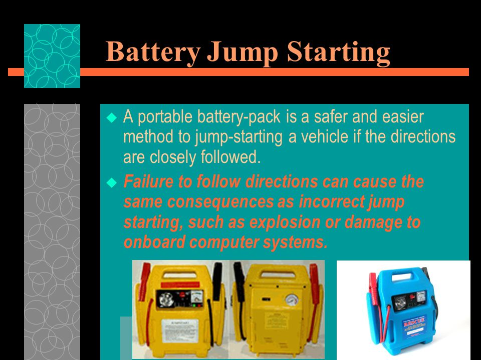 Battery Jump Starting A portable battery-pack is a safer and easier method to jump-starting a vehicle if the directions are closely followed.