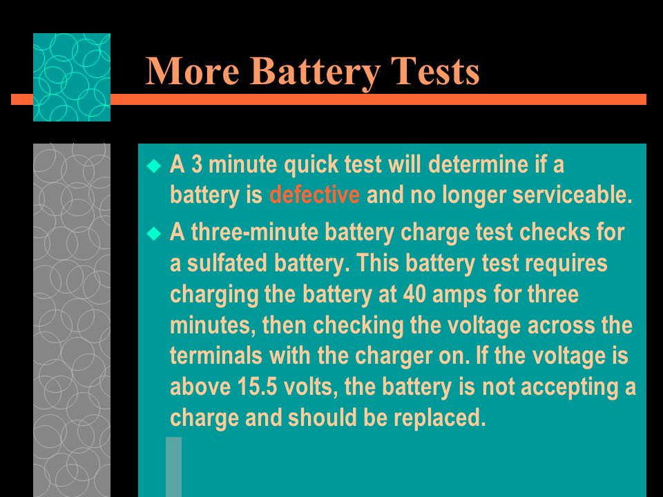 More Battery Tests A 3 minute quick test will determine if a battery is defective and no longer serviceable.