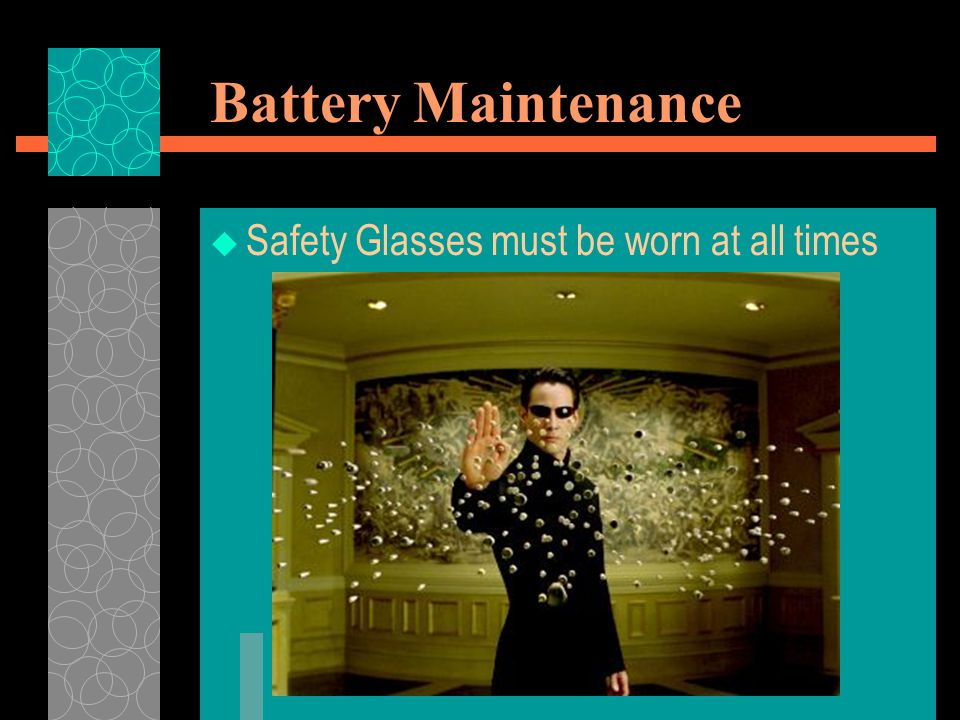 Battery Maintenance Safety Glasses must be worn at all times