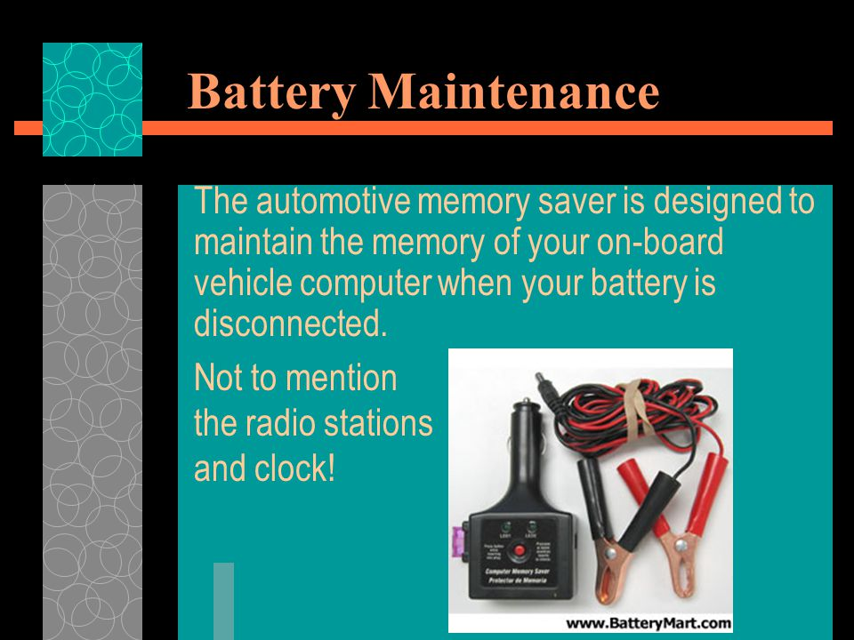 Battery Maintenance The automotive memory saver is designed to