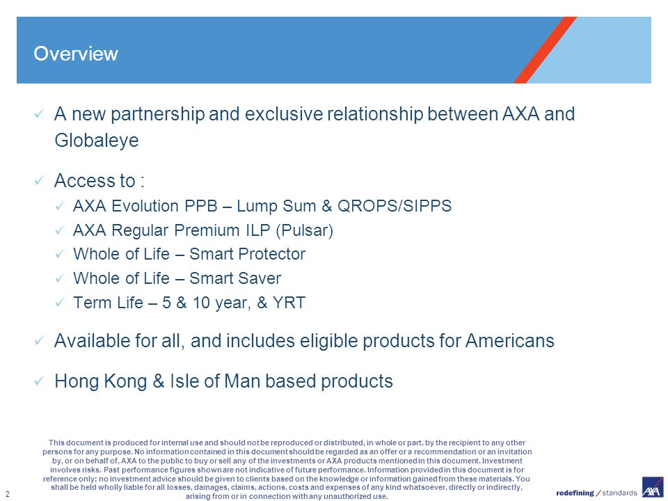 Overview A new partnership and exclusive relationship between AXA and Globaleye. Access to : AXA Evolution PPB – Lump Sum & QROPS/SIPPS.