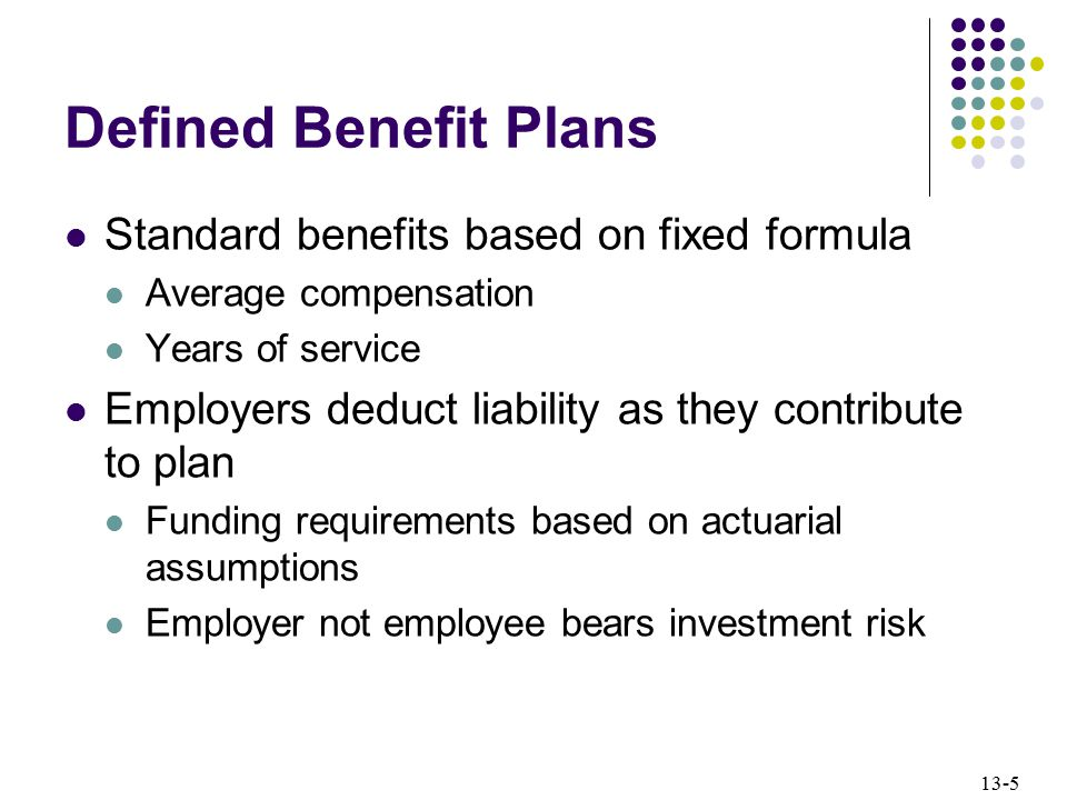 Defined Benefit Plans Standard benefits based on fixed formula