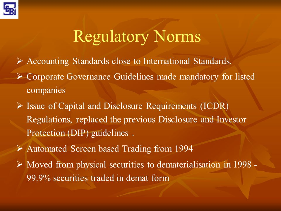 Regulatory Norms Accounting Standards close to International Standards. Corporate Governance Guidelines made mandatory for listed companies.