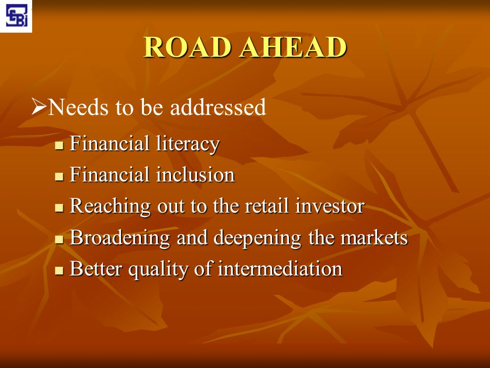 ROAD AHEAD Needs to be addressed Financial literacy