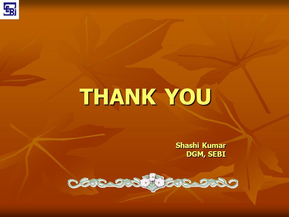 THANK YOU Shashi Kumar DGM, SEBI