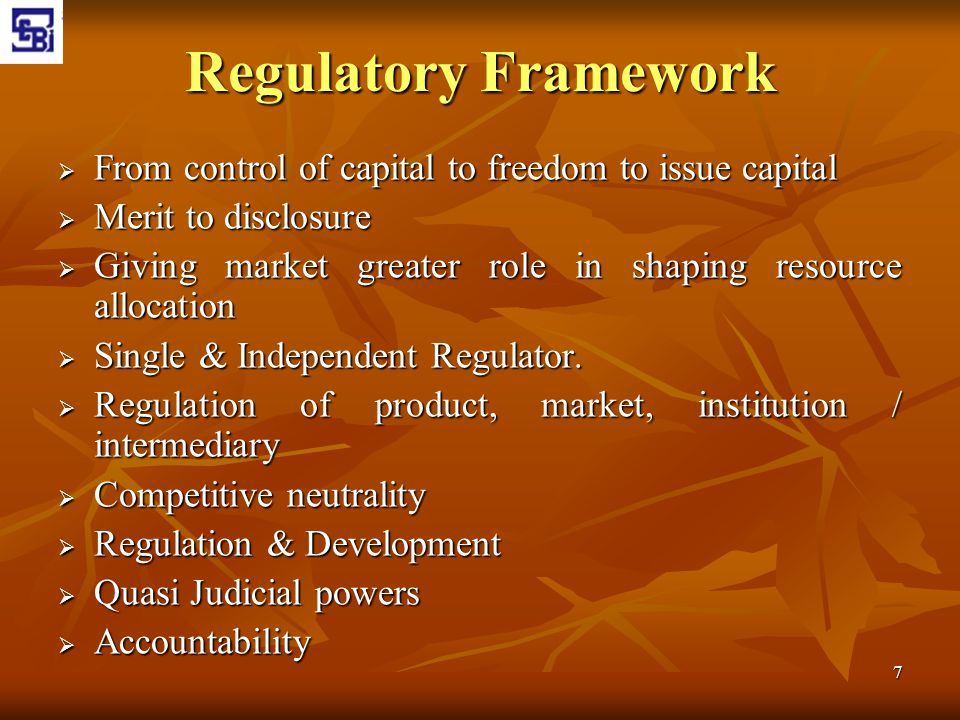 Regulatory Framework From control of capital to freedom to issue capital. Merit to disclosure.