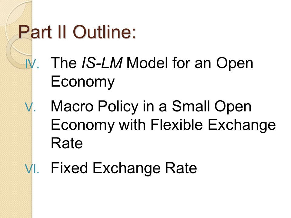 Part II Outline: The IS-LM Model for an Open Economy