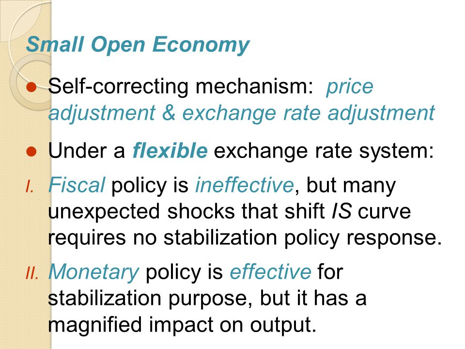 Small Open Economy Self-correcting mechanism: price adjustment & exchange rate adjustment. Under a flexible exchange rate system: