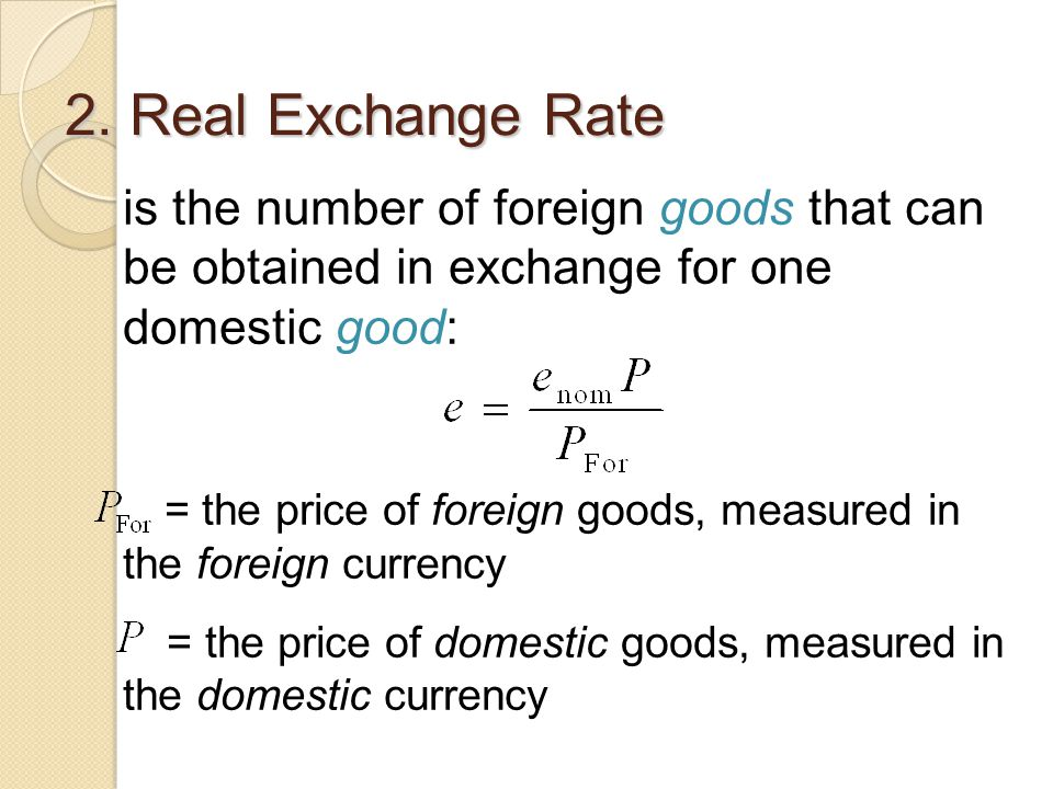 2. Real Exchange Rate is the number of foreign goods that can be obtained in exchange for one domestic good: