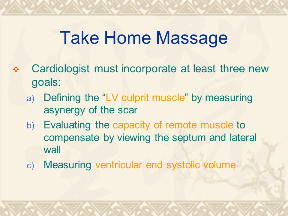 Take Home Massage Cardiologist must incorporate at least three new goals: Defining the LV culprit muscle by measuring asynergy of the scar.