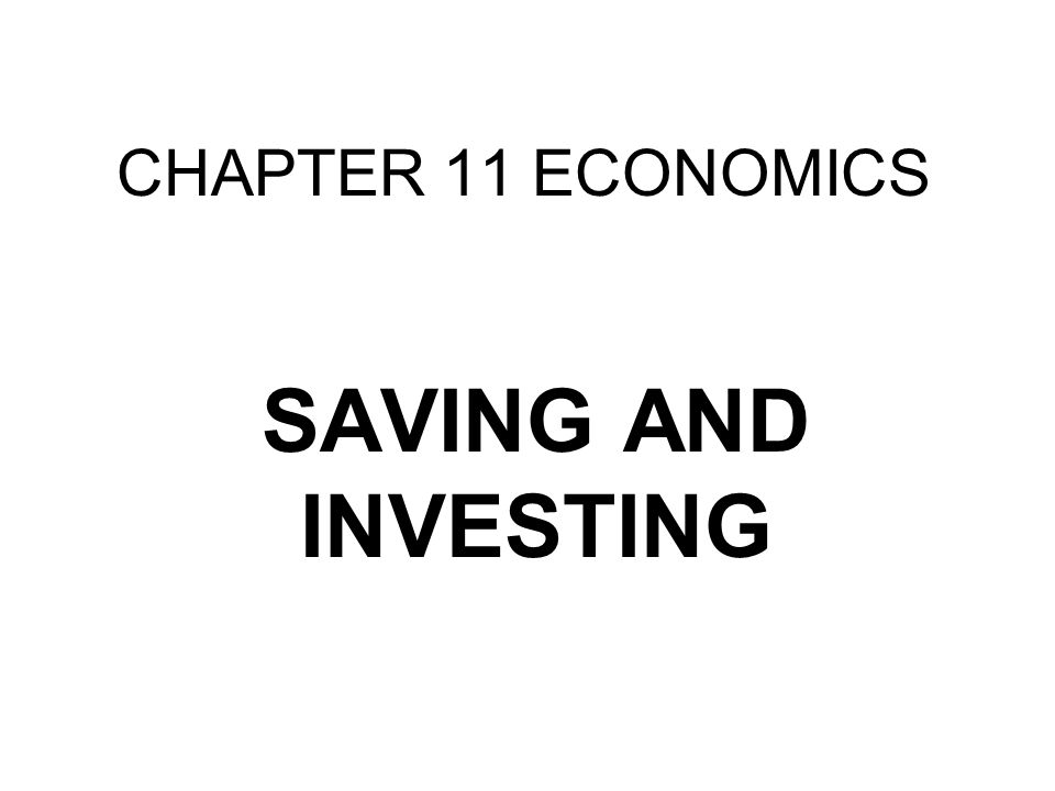 CHAPTER 11 ECONOMICS SAVING AND INVESTING
