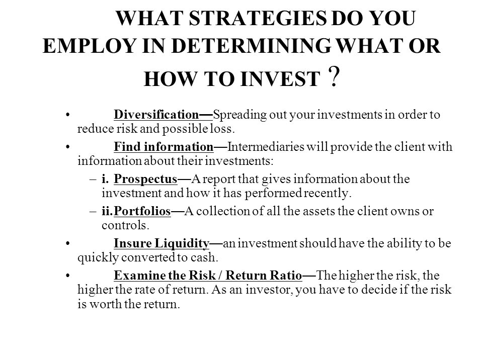 WHAT STRATEGIES DO YOU EMPLOY IN DETERMINING WHAT OR HOW TO INVEST